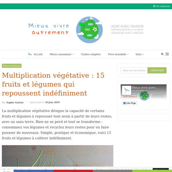 Multiplication végétative: 15 fruits et légumes qui repoussent indéfiniment