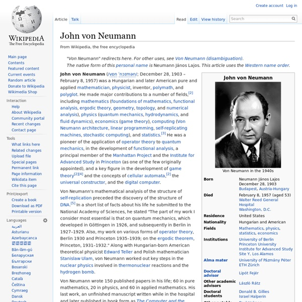 biography john von neumann computer John von neumann was famous for his brilliant mind his origin is hungarian and he is still celebrated for his enormous yet unparalleled contribution to the field of.