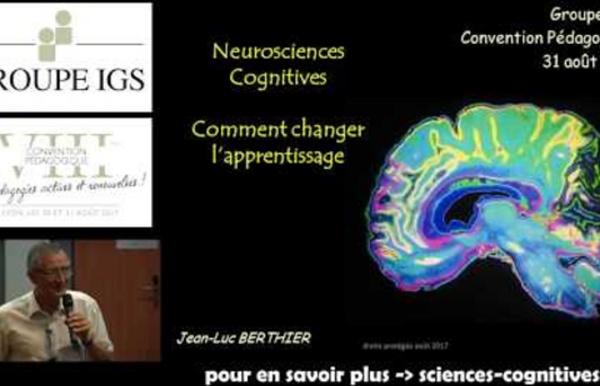 Neurosciences cognitives, comment changer l'apprentissage ? Jean-Luc Berthier