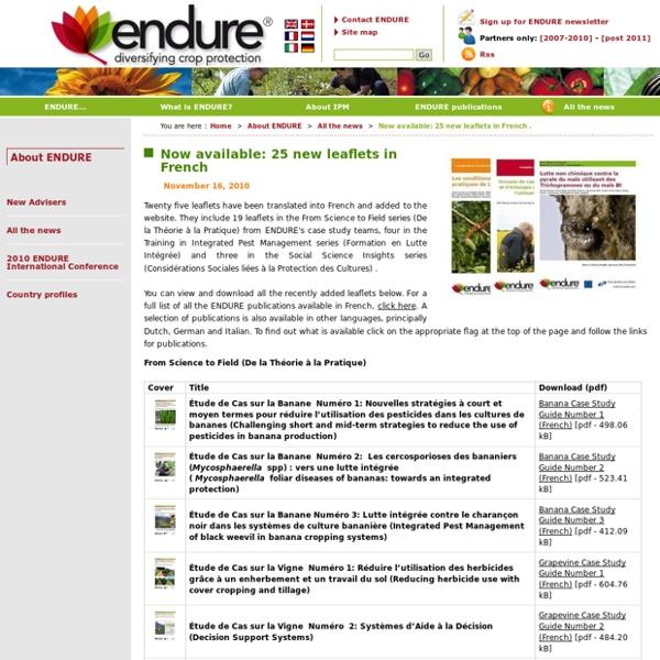 ENDURE 23/11/10 Now available: 26 new leaflets in French Étude de Cas sur la Vigne Numéro 3: Confusion sexuelle pour le contrôle des tordeuses de la vigne