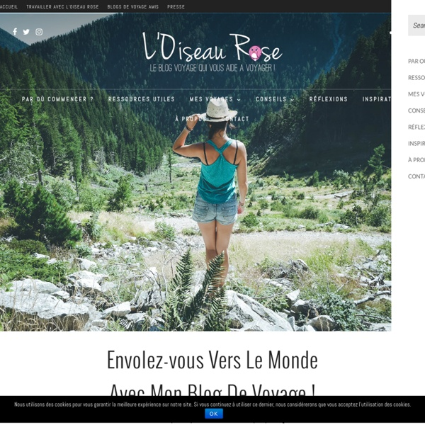 L'Oiseau Rose - Le blog voyage qui vous aide à voyager !