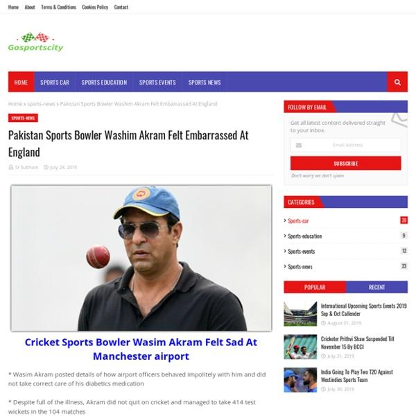 Pakistan Sports Bowler Washim Akram Felt Embarrassed At England