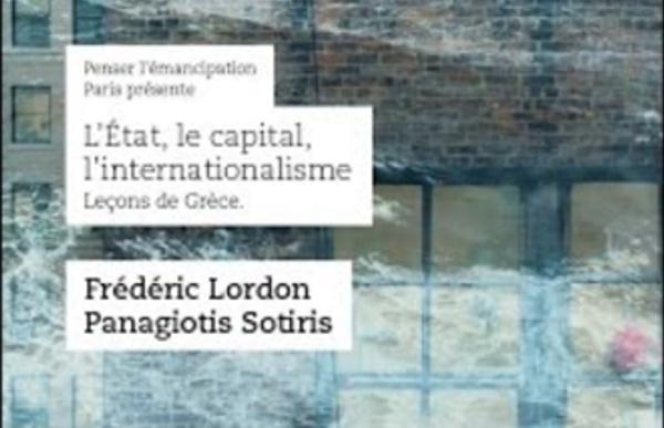 Frédéric Lordon & Panagiotis Sotiris : L'État, le capital, l'internationalisme. Leçons de Grèce