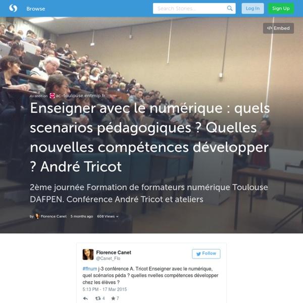 Enseigner avec le numérique : quels scenarios pédagogiques ? Quelles nouvelles compétences développer ? André Tricot (with images, tweets) · Canet_Flo