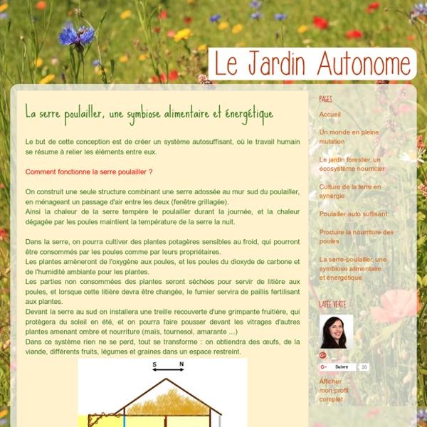 Le jardin autonome, permaculture et vie en autarcie: La serre poulailler, une symbiose alimentaire et énergétique