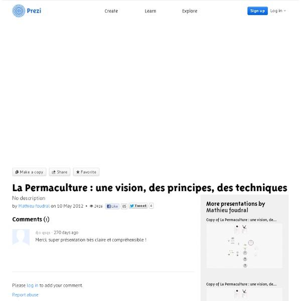 La Permaculture : une vision, des principes, des techniques by Mathieu foudral on Prezi