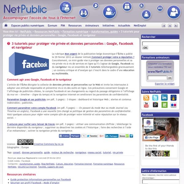 3 tutoriels pour protéger vie privée et données personnelles : Google, Facebook et navigateur
