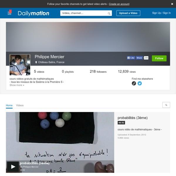 Philippe Mercier (maths-videos): ses vidéos sur Dailymotion