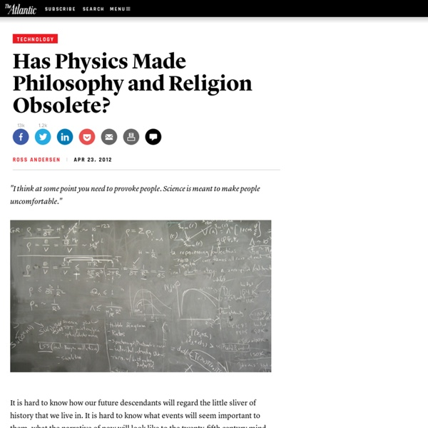 Has Physics Made Philosophy and Religion Obsolete? - Ross Andersen - Technology