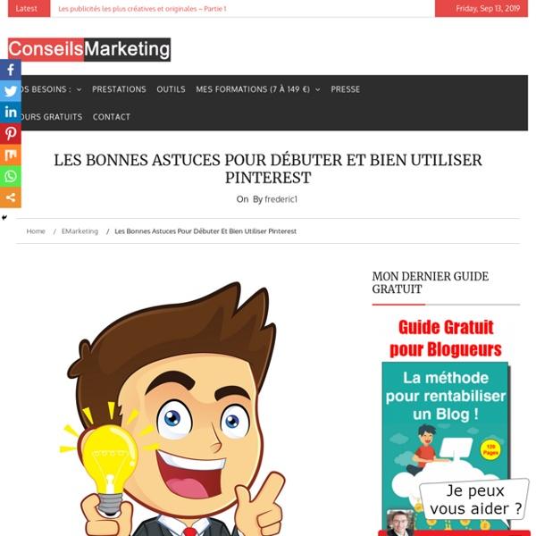 Les bonnes astuces pour débuter et bien utiliser Pinterest - ConseilsMarketing.fr