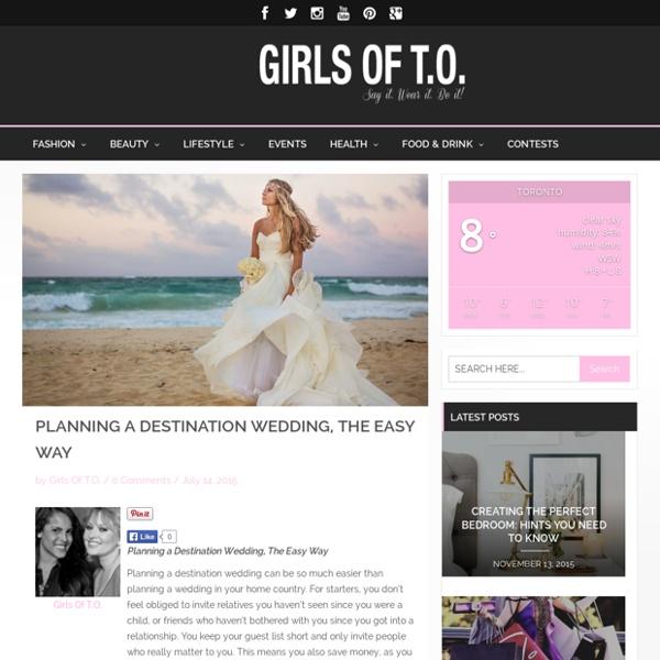 Planning a Destination Wedding, The Easy WayGirls Of T.O.