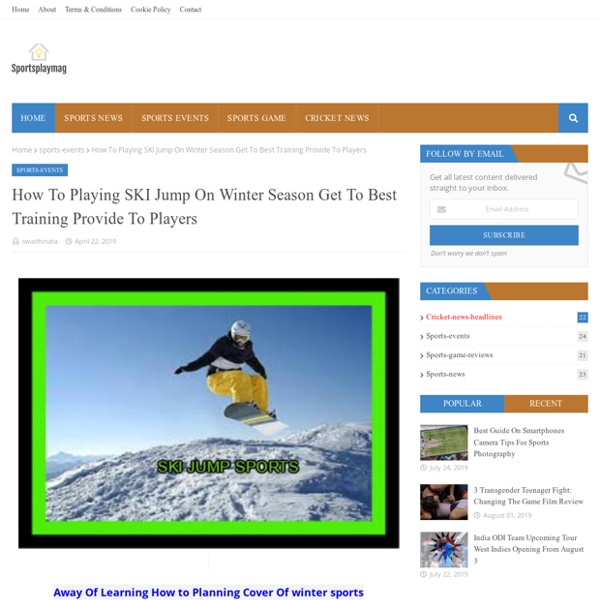 How To Playing SKI Jump On Winter Season Get To Best Training Provide To Players