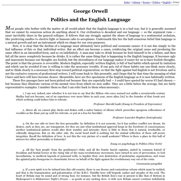 summary of orwell's politics and the Summary propaganda manipulation spin control it has ever been thus--or has it on the eve of the 60th anniversary of george orwell's classic essay on propaganda ( politics and the english language ), writers have been invited to explore what orwell didn't--or couldn't--know.