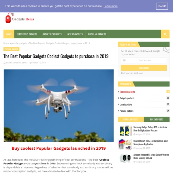 The Best Popular Gadgets Coolest Gadgets to purchase in 2019