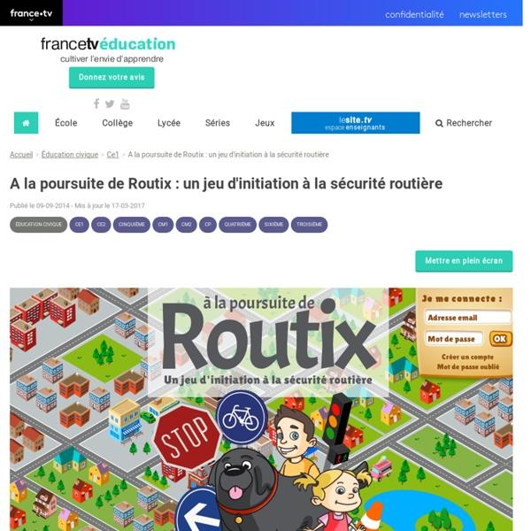 A la poursuite de Routix : un jeu d'initiation à la sécurité routière - Francetv Éducation