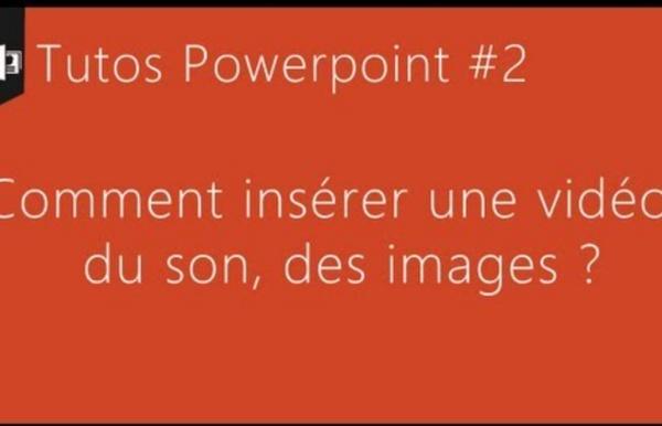 Tuto Powerpoint #2 - Comment insérer une vidéo, du son, des images ?