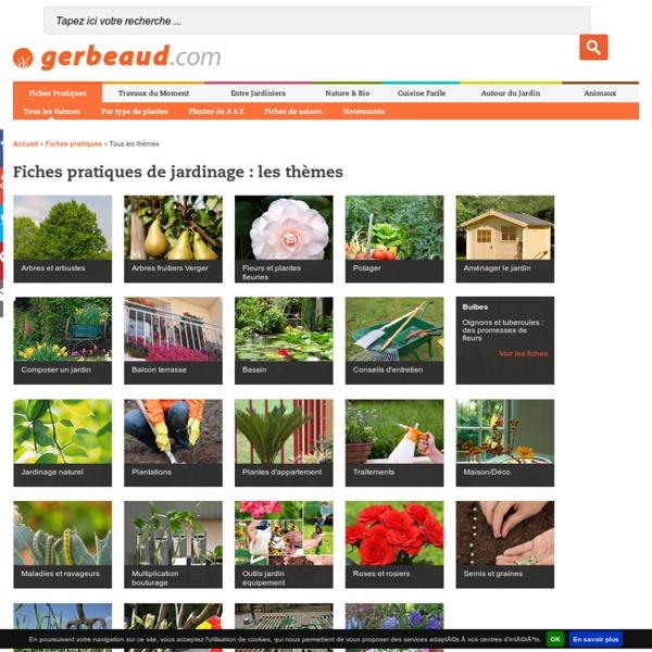 + de 1000 fiches pratiques de jardinage classées par thème, type de plante, saison...