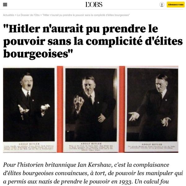 """""""Hitler n'aurait pu prendre le pouvoir sans la complicité d'élites bourgeoises"""" Ian Kershaw"""