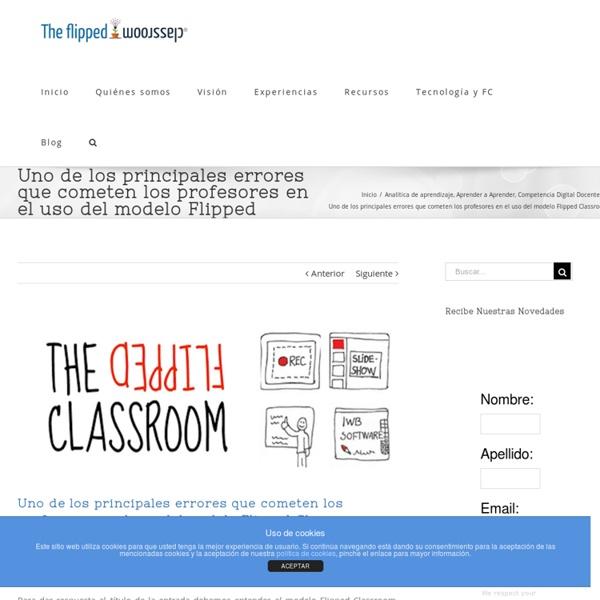Uno de los principales errores que cometen los profesores en el uso del modelo Flipped Classroom