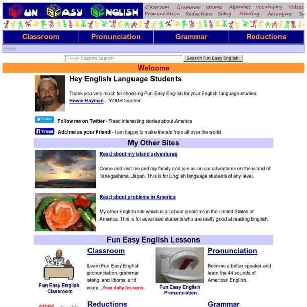 Fun Easy English - Learn English online for free, classroom, pronunciation, grammar, idioms, slang, reductions, contractions, conversation, alphabet writing, videos, student newsletter, teacher newsletter, activities, tv, radio, tests, surveys, facts, tra