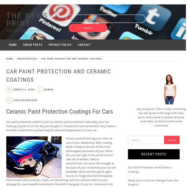 Car Paint Protection And Ceramic Coatings – The News Print