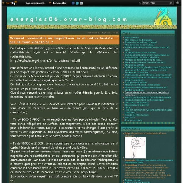 Comment reconnaître un magnétiseur ou un radiesthésiste par le taux vibratoire ? - Magnétisme et radiesthésie 06.over-blog.com