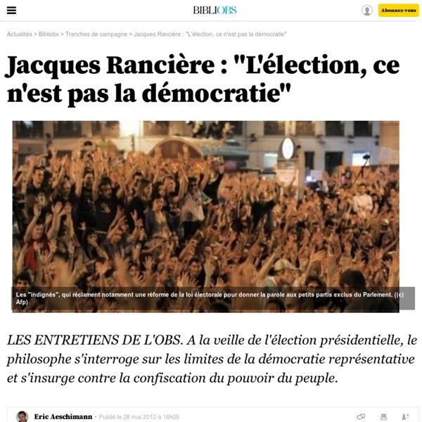 """Jacques Rancière : """"L'élection, ce n'est pas la démocratie"""" - 28 mai 2012"""