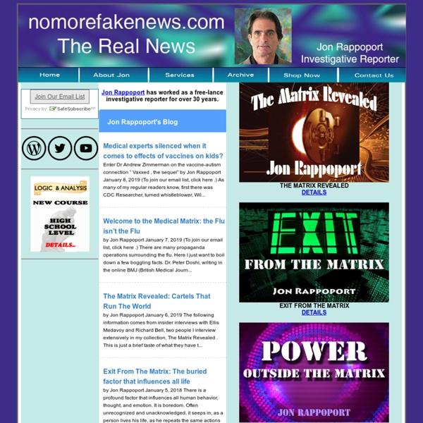 No More Fake News Jon Rappoport Investigative Reporter