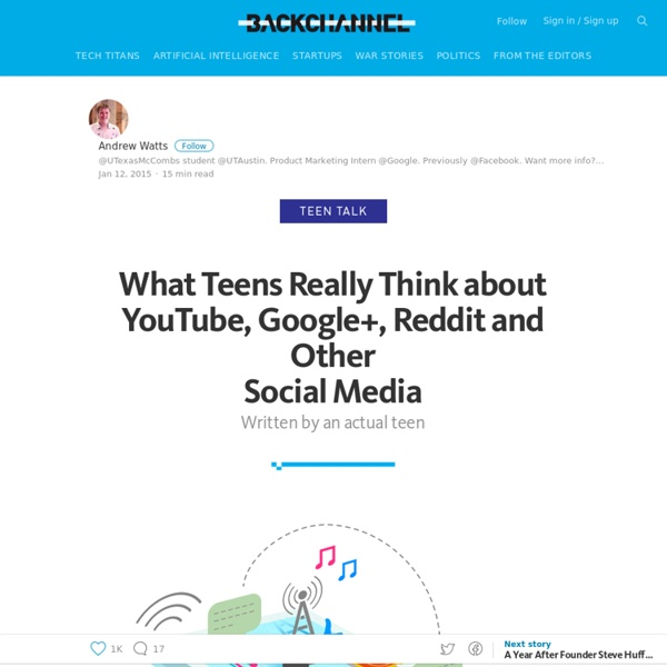 What Teens Really Think About YouTube, Google+, Reddit and Other Social Media — Backchannel