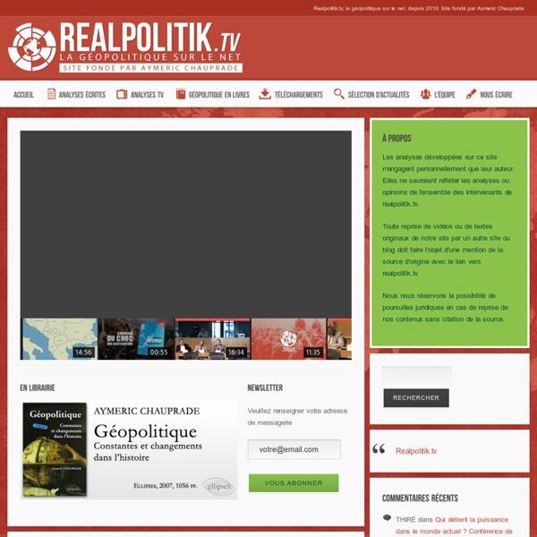 Realpolitik.tv, la géopolitique sur le net, depuis 2010. Site fondé par Aymeric Chauprade