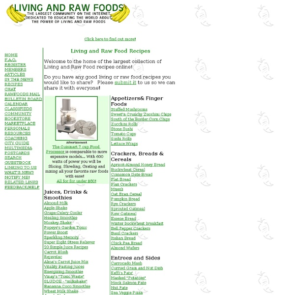 Vegan recipes and vegetarian recipes - living and raw - uncooked!