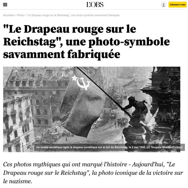 """""""Le Drapeau rouge sur le Reichstag"""", une photo-symbole savamment fabriquée - 5 août 2016"""