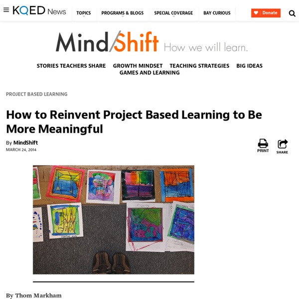 How to Reinvent Project Based Learning to Be More Meaningful