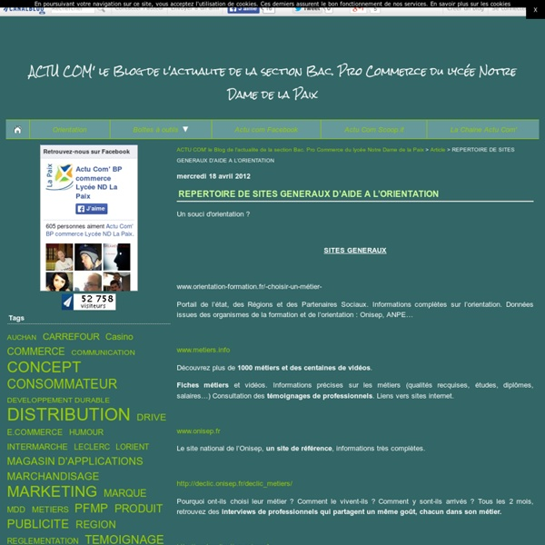 REPERTOIRE DE SITES GENERAUX D'AIDE A L'ORIENTATION - ACTU COM' le Blog de l'actualite de la section Bac. Pro Commerce du lycée Notre Dame de la Paix