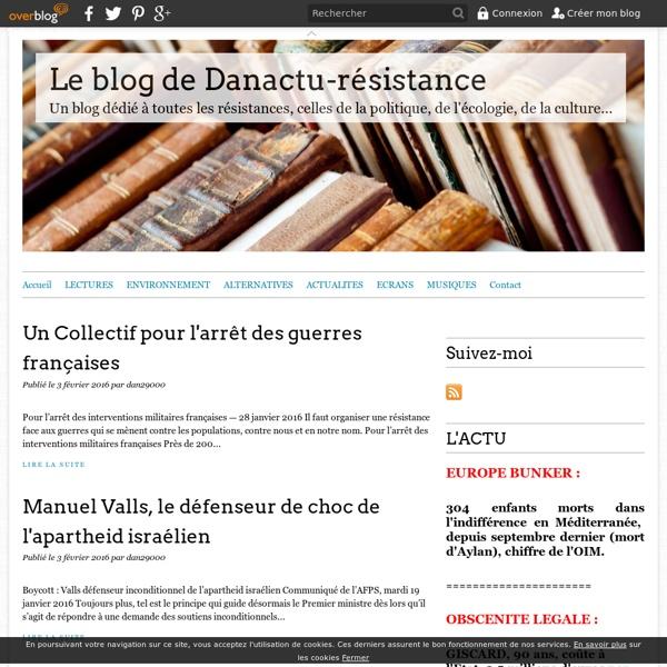 Le blog de Danactu-résistance - Un blog dédié à toutes les résistances, celles de la politique, de l'écologie, de la culture...