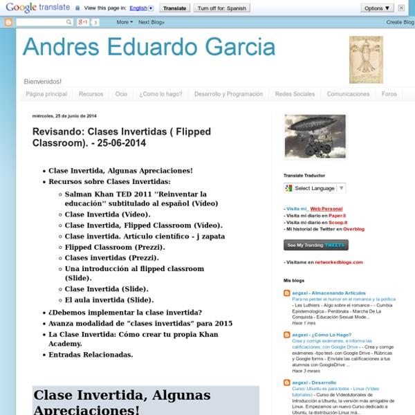 Andres Eduardo Garcia: Revisando: Clases Invertidas ( Flipped Classroom). - 25-06-2014