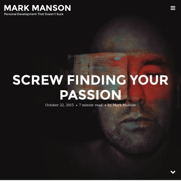 Screw Finding Your Passion
