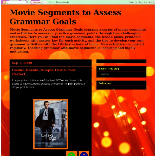 Movie Segments to Assess Grammar Goals: Casino Royale: Simple Past x Past Perfect