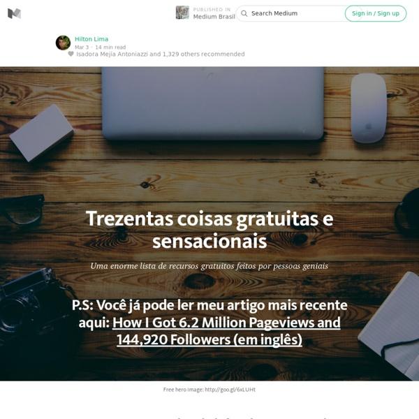 Trezentas Coisas Gratuitas e Sensacionais para Empreendedores e Startups — Medium Brasil