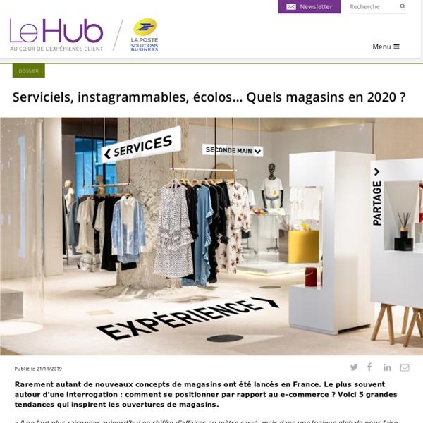 Serviciels, instagrammables, écolos… Quels magasins en 2020 ?
