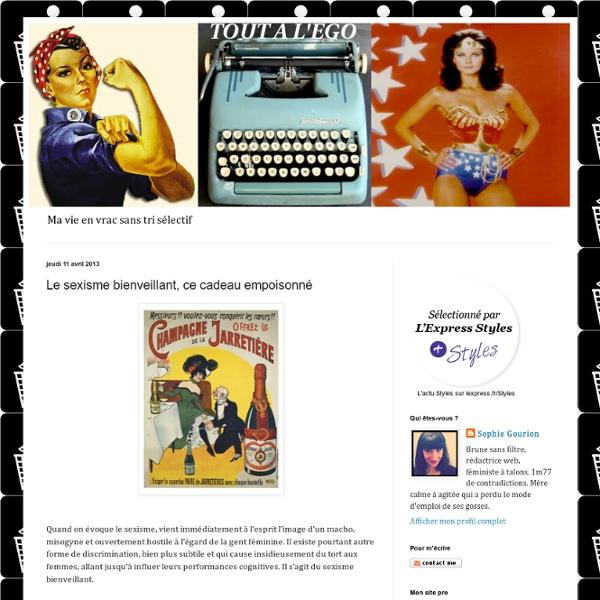 Http://www.toutalego.com/2013/04/le-sexisme-bienveillant-ce-cadeau.html