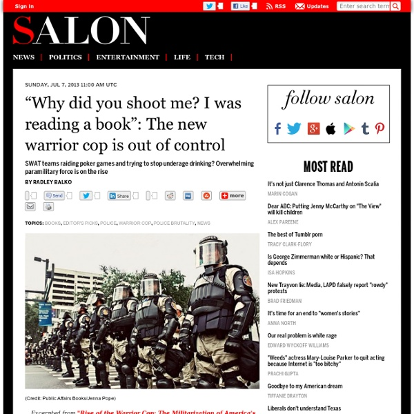 """Why did you shoot me? I was reading a book"": The new warrior cop is out of control"