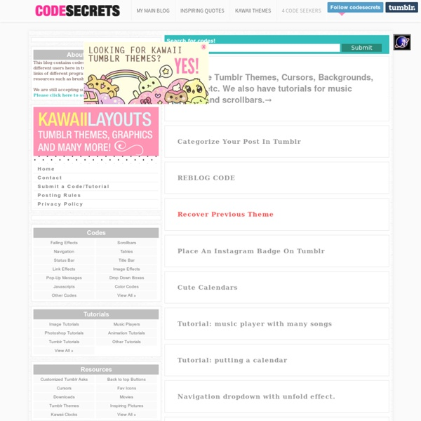 C O D E S E C R E T S - falling snowflakes, customized scrollbars, navigation, tables, status bar message, title bar message, link effects, image effects, pop-up messages, drop down boxes, javascripts, color codes, followers counter, how to track tumblr a