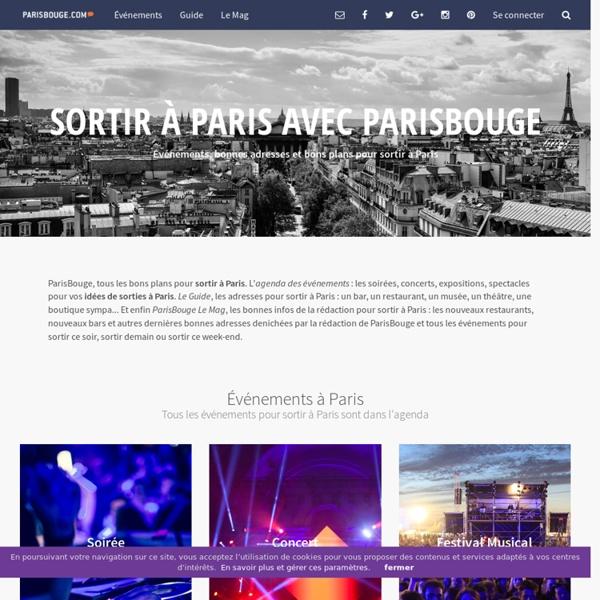 Sortir a Paris : Soirée, Concert, Restaurant, Bar, Club, organise ta soirée - Paris Bouge