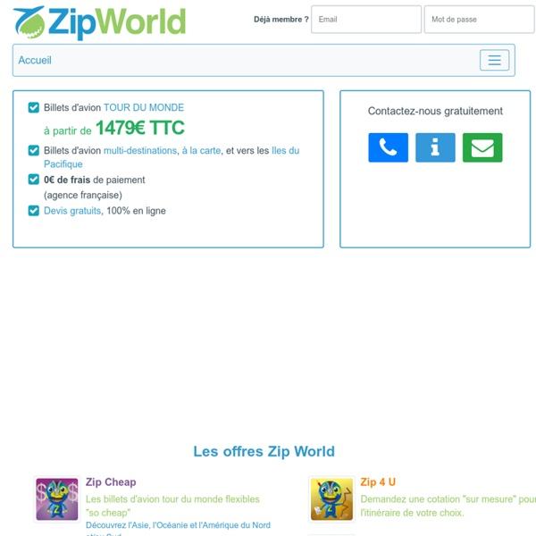 Zip World, le spécialiste des vols Tour du monde, multi-destinations et des Iles du Pacifique