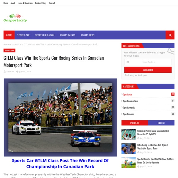 GTLM Class Win The Sports Car Racing Series In Canadian Motorsport Park