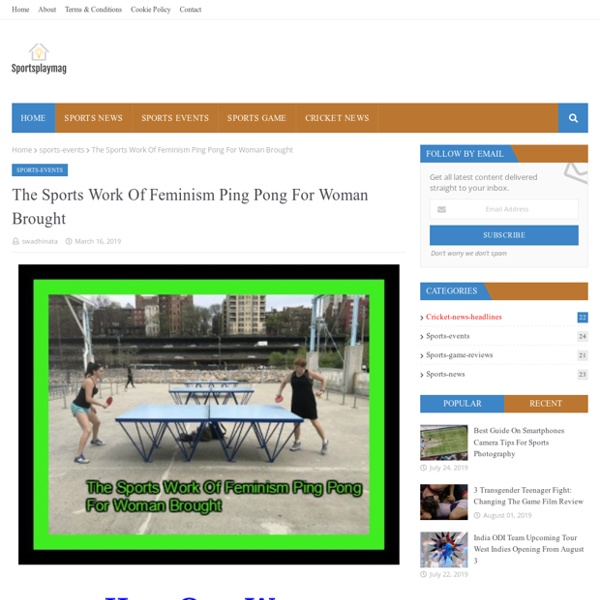 The Sports Work Of Feminism Ping Pong For Woman Brought