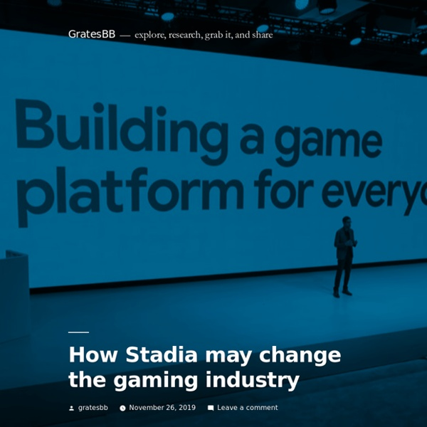 How Stadia may change the gaming industry – GratesBB