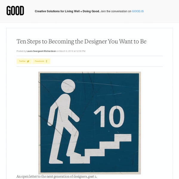 Ten Steps to Becoming the Designer You Want to Be - Design - GOOD