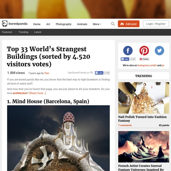 Top 33 World's Strangest Buildings (sorted by 4.520 visitors votes)
